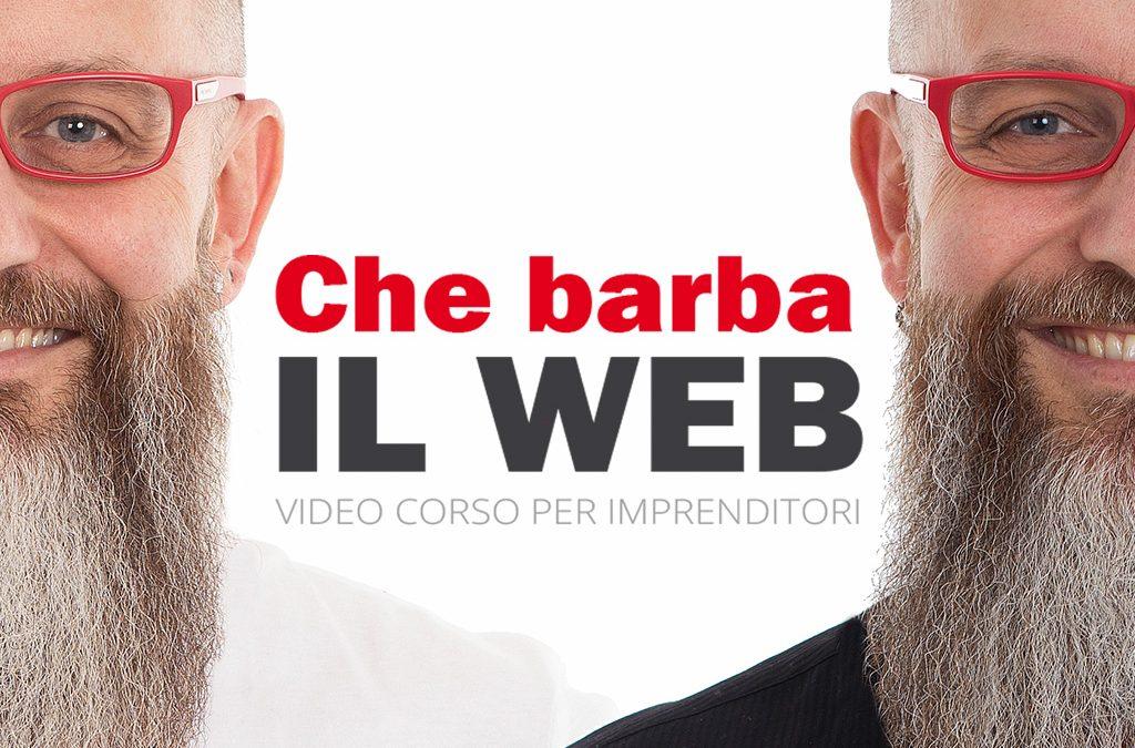 """Presentazione di """"CHE BARBA IL WEB"""" – Video corso per imprenditori"""