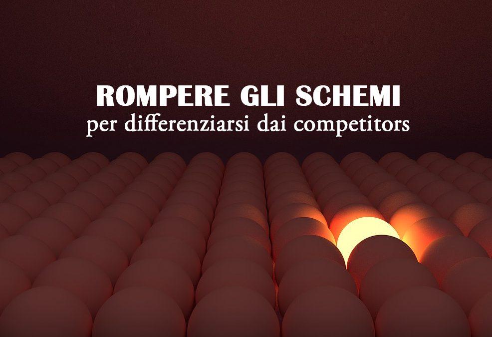 Rompere gli schemi per differenziarsi dai competitors