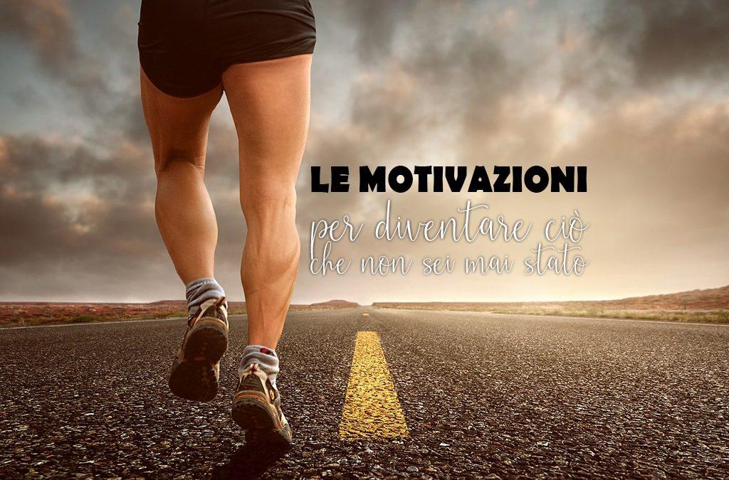 Le motivazioni per diventare ciò che non sei mai stato