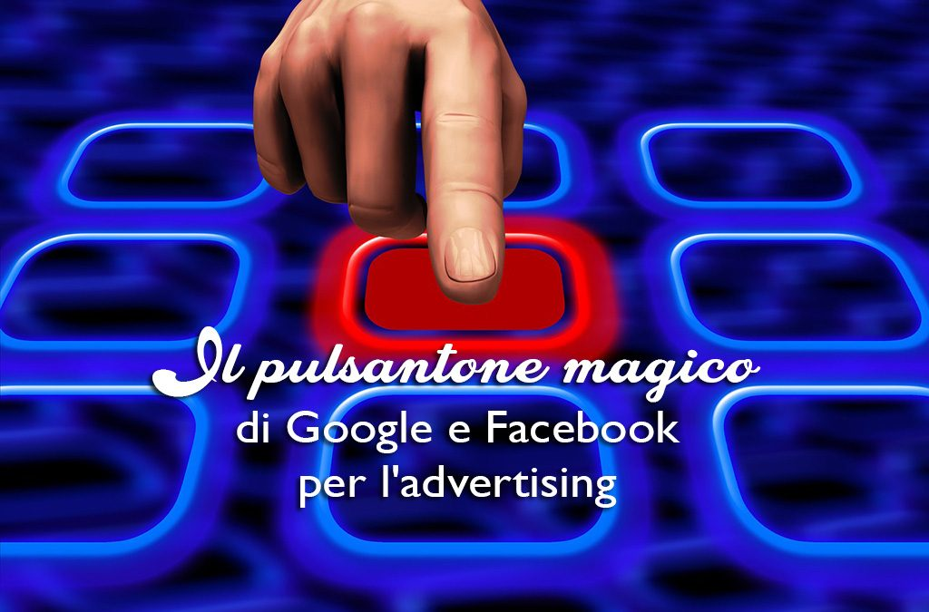 Il pulsantone magico di Google e Facebook per l'advertising