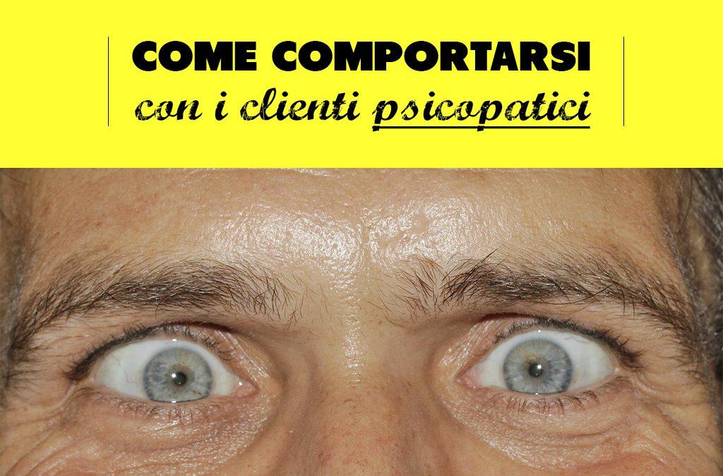 Come comportarsi con i clienti psicopatici