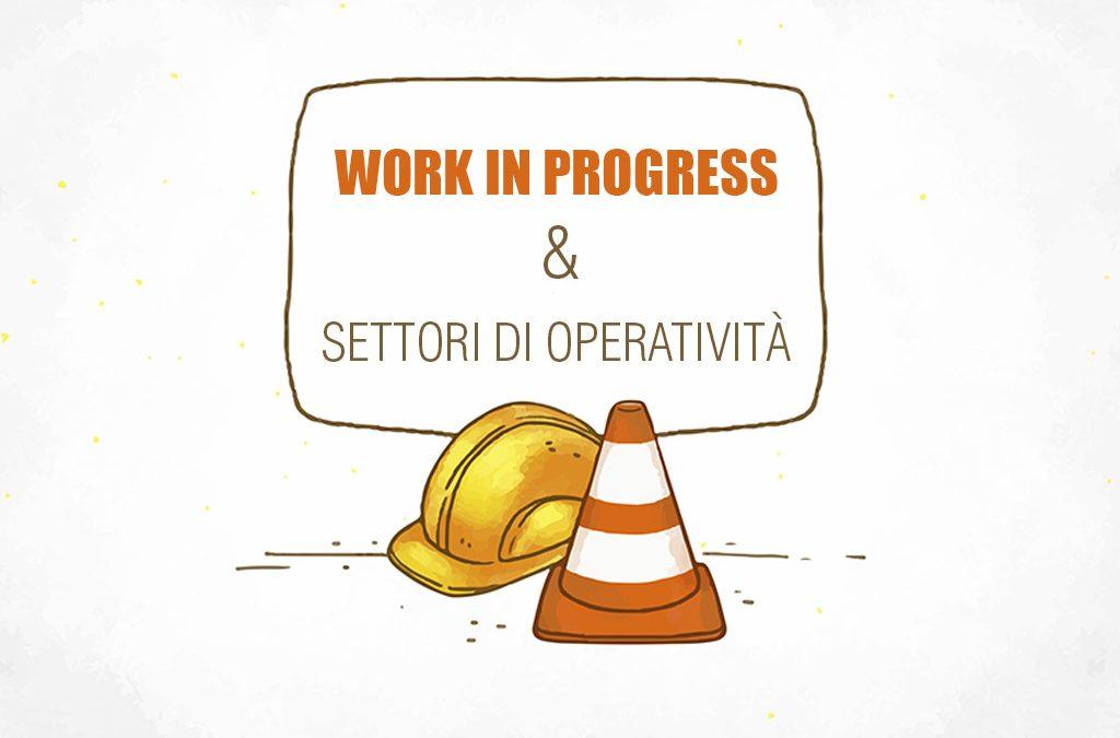 Work in progress e settori di operatività