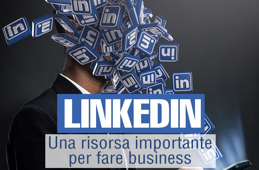 Linkedin: una risorsa fondamentale per fare business